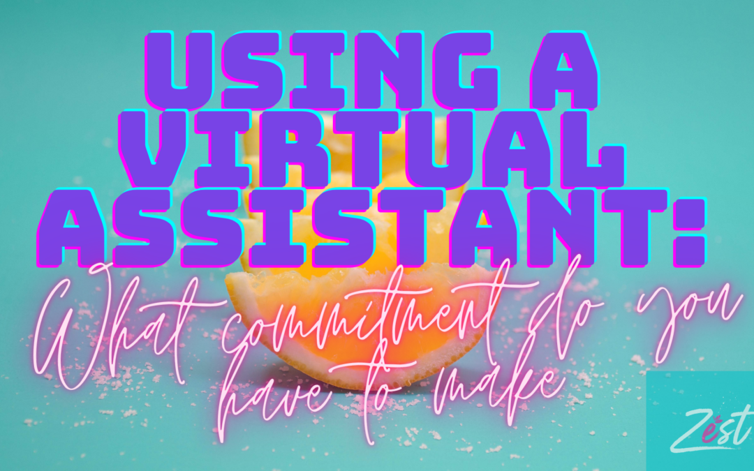 Using a virtual assistant: What commitment do you have to make?