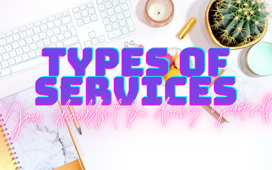Types of services you shouldn't be doing yourself!