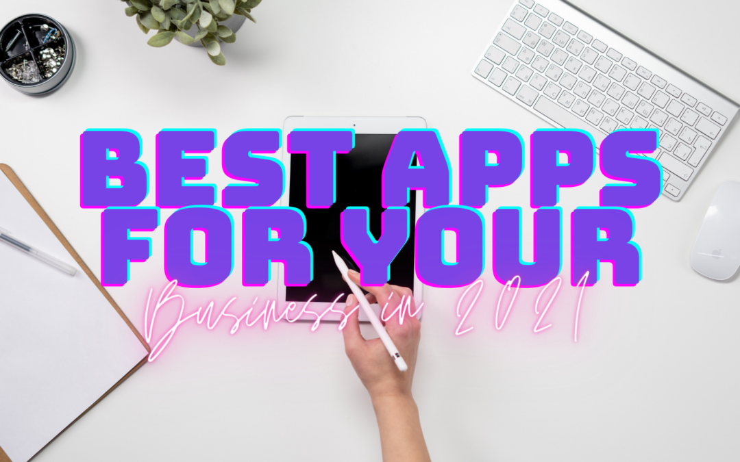 7 best apps for your business in 2021